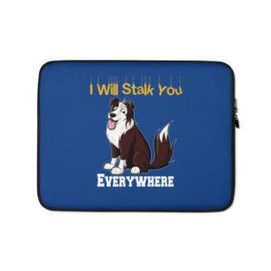 Cute Dog I Will Stalk You Everywhere Laptop Sleeve