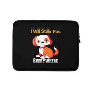 Puppy I Will Stalk You Everywhere Laptop Sleeve