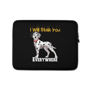 Dalmatians I Will Stalk You Everywhere Laptop Sleeve