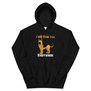 German Shepherd I Will Stalk You Everywhere Unisex Hoodie