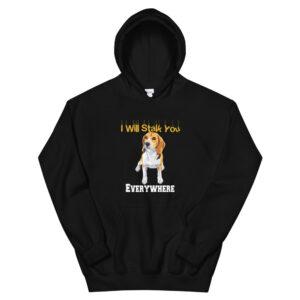 Beagle I Will Stalk You Everywhere Unisex Hoodie
