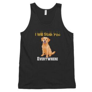 Labrador I Will Stalk You Everywhere Classic tank top (unisex)