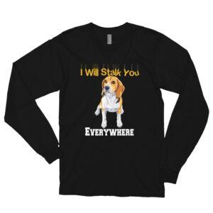 Beagle I Will Stalk You Everywhere Long sleeve t-shirt