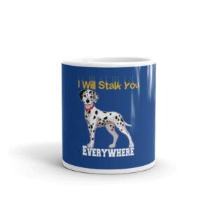 Dalmatians I Will Stalk You Everywhere White glossy mug