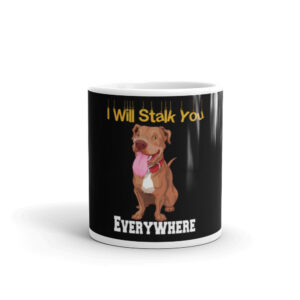 Pitbull I Will Stalk You Everywhere White glossy mug