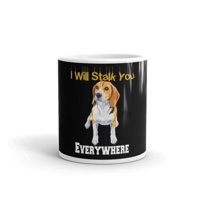 Beagle I Will Stalk You Everywhere White glossy mug