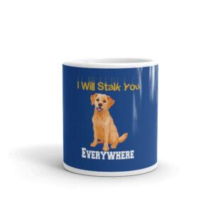 Labrador I Will Stalk You Everywhere White glossy mug
