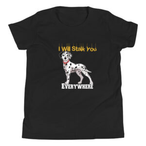 Dalmatians I Will Stalk You Everywhere Youth Short Sleeve T-Shirt