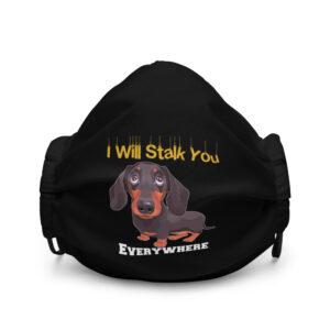 Daschund I Will Stalk you Everywhere Premium face mask