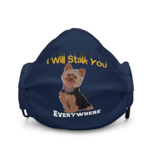 Yorkie I Will Stalk You Everywhere  Premium face mask