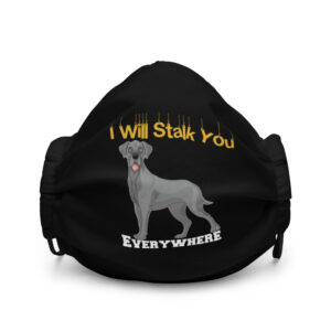 Great Dane I Will Stalk You Everywhere Premium face mask