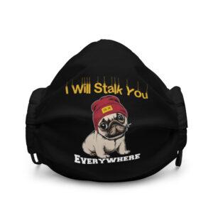 Pug I Will Stalk You Everywhere Premium face mask