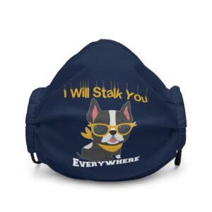 Boston Terrier I Will Stalk You Everywhere Premium face mask