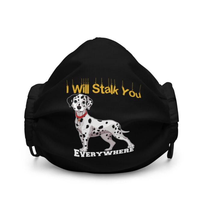 Dalmatians I Will Stalk You Everywhere Premium face mask