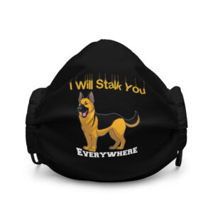 German Shepherd I Will Stalk You Everywhere Premium face mask