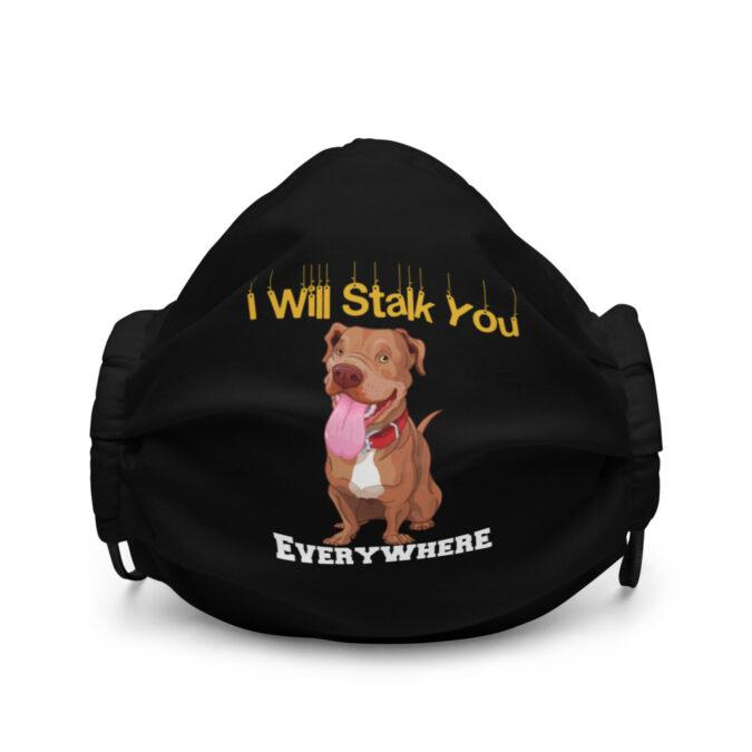 Pitbull I Will Stalk You Everywhere Premium face mask