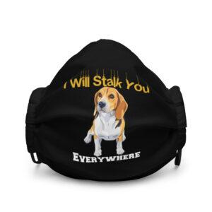 Beagle I Will Stalk You Everywhere Premium face mask
