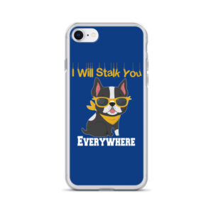 Boston Terrier I Will Stalk You Everywhere iPhone Case