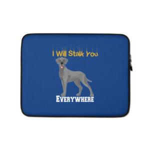 Great Dane I Will Stalk You Everywhere Laptop Sleeve