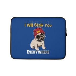 Pug I Will Stalk You Everywhere Laptop Sleeve