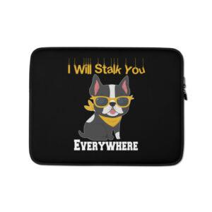Boston Terrier I Will Stalk You Everywhere Laptop Sleeve
