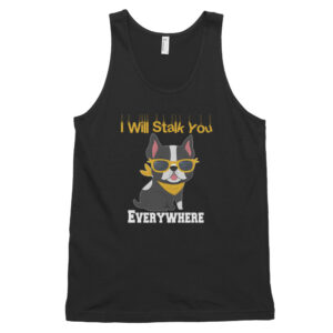 Boston Terrier I Will Stalk You Everywhere Classic tank top (unisex)