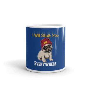 Pug I Will Stalk You Everywhere White glossy mug