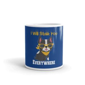 Boston Terrier I Will Stalk You Everywhere White glossy mug