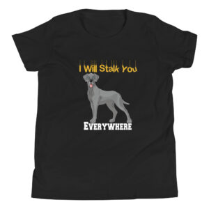 Great Dane I Will Stalk You Everywhere Youth Short Sleeve T-Shirt