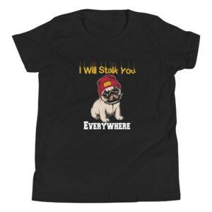 Pug I Will Stalk You Everywhere Youth Short Sleeve T-Shirt