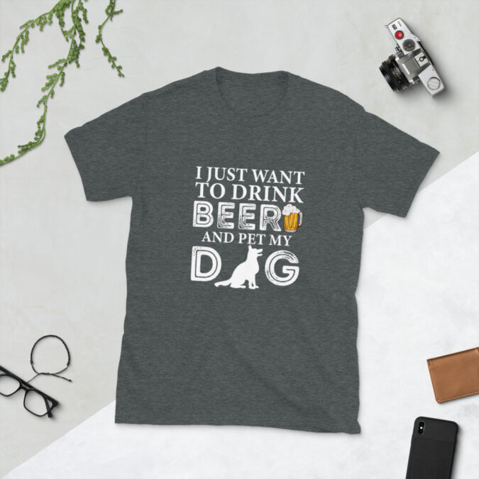 I Just Want To Drink Beer and Pet My Dog Short-Sleeve Unisex T-Shirt