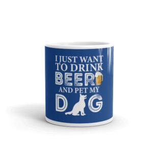 I Just Want To Drink Beer and Pet My Dog White glossy mug