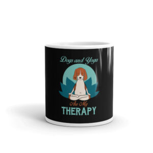 Dogs and Yoga Are My Therapy White glossy mug