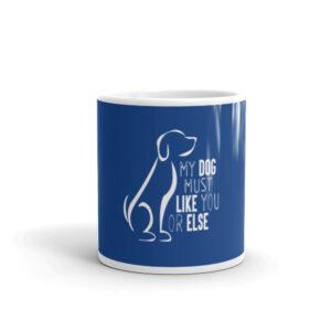 My Dog Must Like You White glossy mug