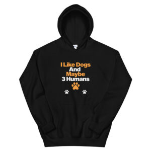 I Lke Dogs and Maybe 3 Humans Unisex Hoodie